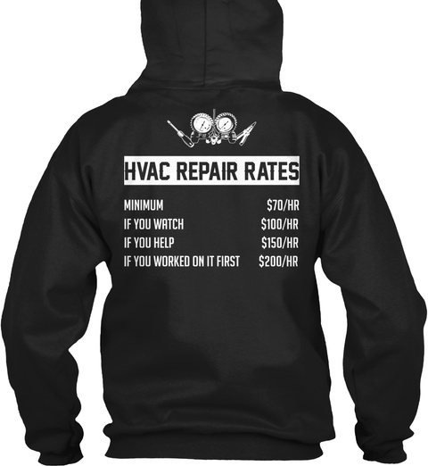 Hvac Tech Hvac Repair Rates Minimum $70/Hr If You Watch $100/Hr If You Help $150/Hr If You Worked On It First $200/Hr Black Kaos Back