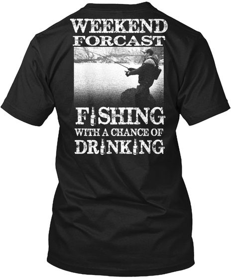 Weekend Forcast Fishing With A Chance Of Drinking Black T-Shirt Back