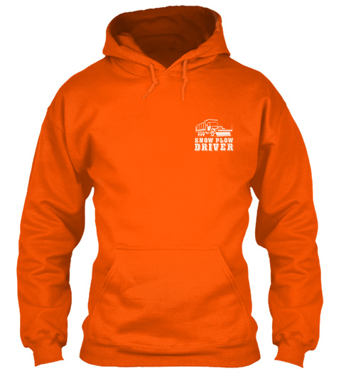 Snow Plow Driver Safety Orange Sweatshirt Front