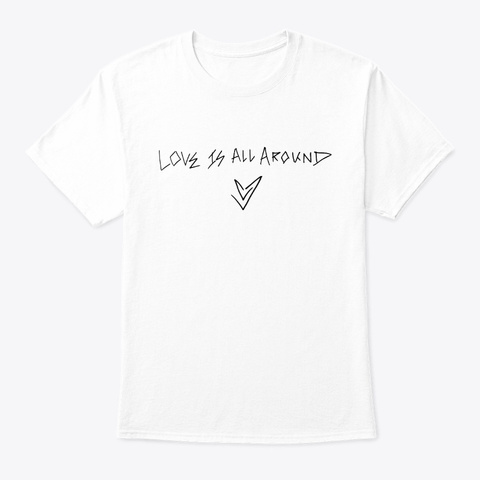 Love Is All Around (Black Ink) White T-Shirt Front