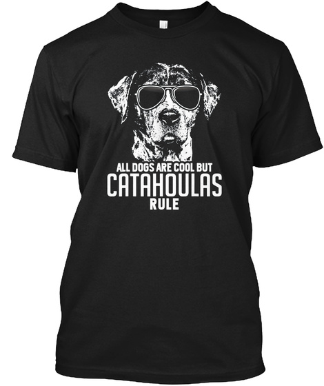 Dogs Are Cool But Catahoula Curs Rule Fu Black T-Shirt Front