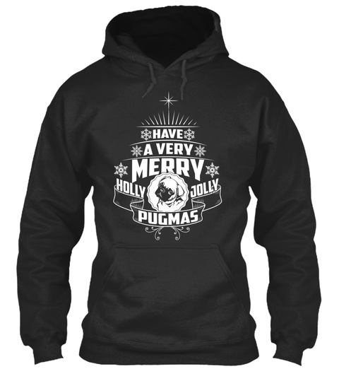 Have A Very Merry Holly Jolly Pugmas Jet Black T-Shirt Front