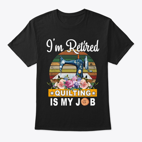 I'm Retired Hobby Quilter's T Shirt Black T-Shirt Front