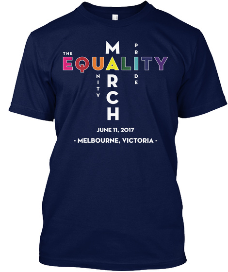 The Equality March 2017   Melbourne Vic Navy T-Shirt Front