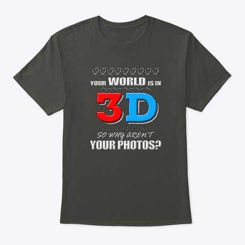 Your World  Is In 3 D   3 D Photography Smoke Gray T-Shirt Front