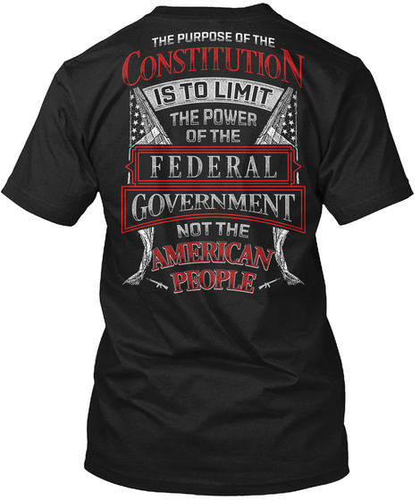 Reloaded The Purpose Of The Constitution Is To Limit The Power Of The Federal Government Not The American People Black T-Shirt Back