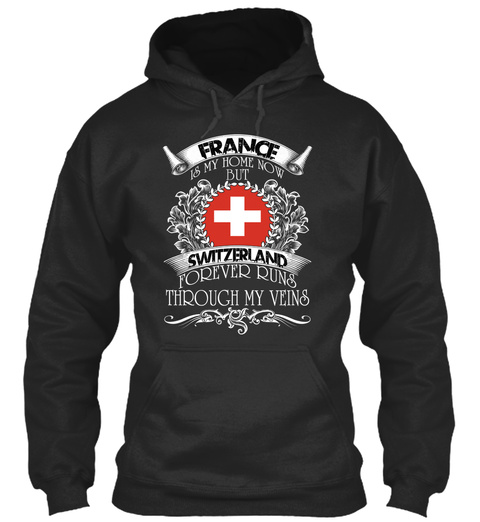 France Is My Home Now But Switzerland Forever Runs Through My Veins Jet Black T-Shirt Front