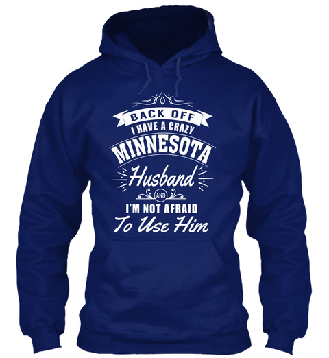 Back Off I Have A Crazy Minnesota Husband I'm Not Afraid To Use Him Oxford Navy T-Shirt Front