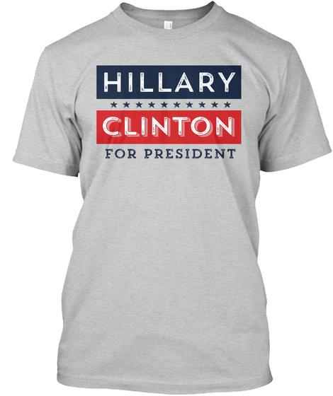 Hillary Clinton For President Light Steel T-Shirt Front
