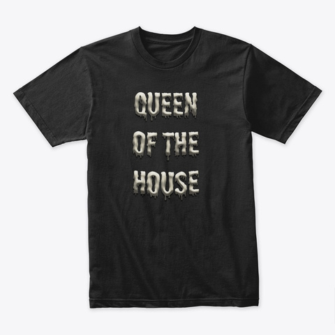 Queen Of The House Written Word Designs Black T-Shirt Front