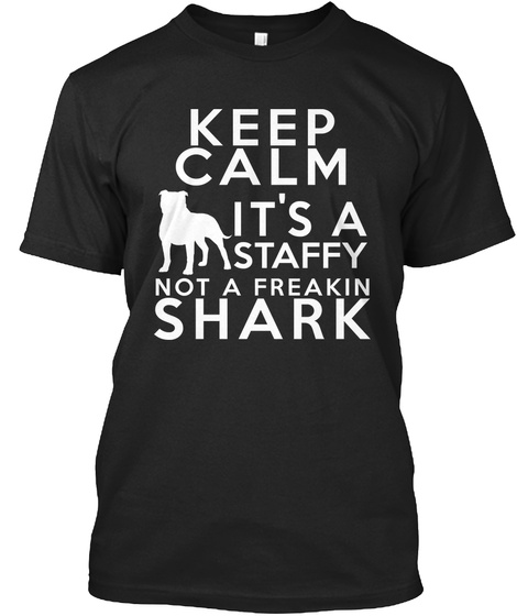 Keep Calm It's A Staffy Not A Freakin Shark Black T-Shirt Front