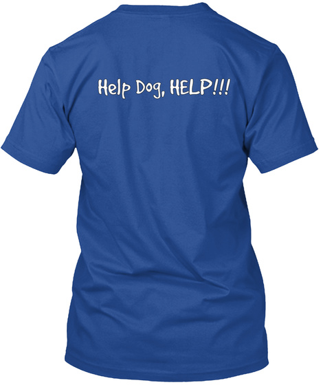 Help Dog, Help!!! Deep Royal T-Shirt Back