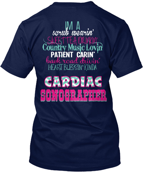 I'm A Scrub Wearin Sweet Teadrwin Country Music Lovin Patient Carin Back Road Drivin Heart Blessin Kinda Cardiac... Navy T-Shirt Back