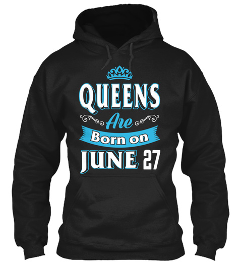 Queens Are Born On June 27 Birthday Black T-Shirt Front