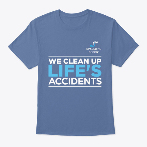 We Clean Up Life's Accidents Denim Blue T-Shirt Front