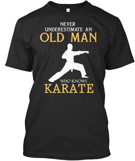 Never Underestimate An Old Man Who Knows Karate Black T-Shirt Front