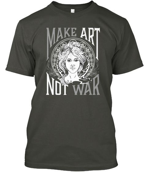 Make Art Not War Smoke Gray T-Shirt Front