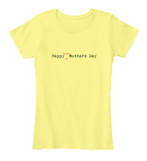 First Time Mom Mothers Day  Lemon Yellow T-Shirt Front