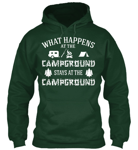 What Happens At The Campground Stays At The Campground Forest Green T-Shirt Front