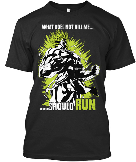 What Does Not Kill Me Should Run  Black T-Shirt Front