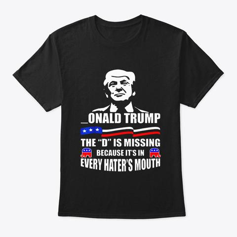 Donald Trump The D Is Missing Trump Black T-Shirt Front