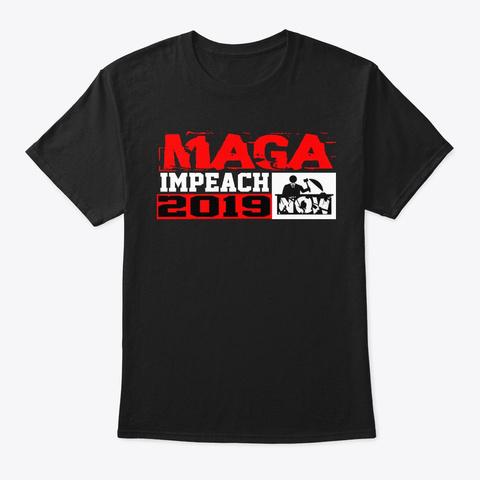 Maga Impeach Now 2019 Black T-Shirt Front