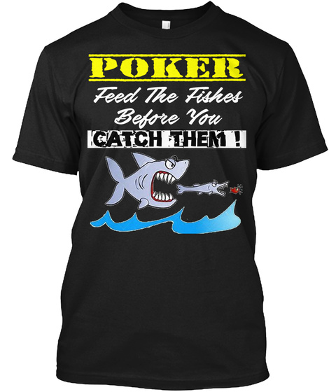 Poker T Shirt Feed The Fishes Black T-Shirt Front