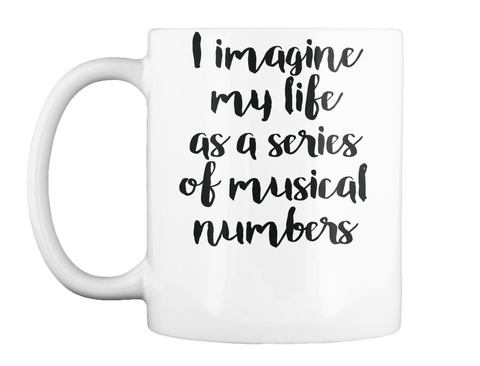 I Imagine My Life As A Series Of Musical Numbers White T-Shirt Front