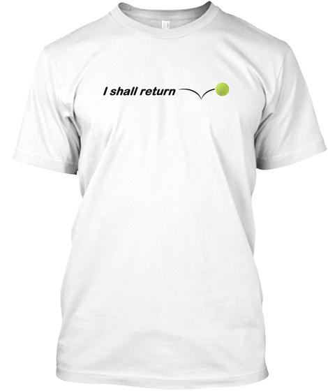 I Shall Return White T-Shirt Front