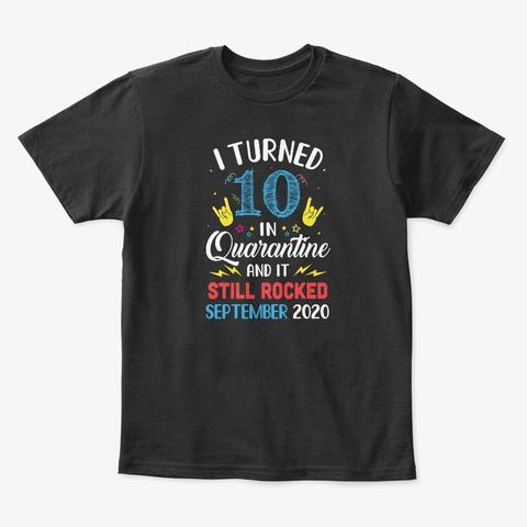 I Turned 10 In Quarantine September 2020 Black T-Shirt Front