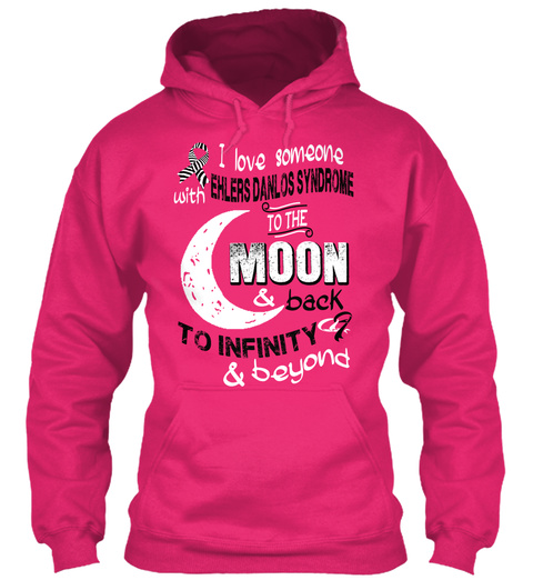 I Love Someone With Ehlers Danlos Syndrome To The Moon & Back To Infinity? & Beyond Heliconia Sweatshirt Front