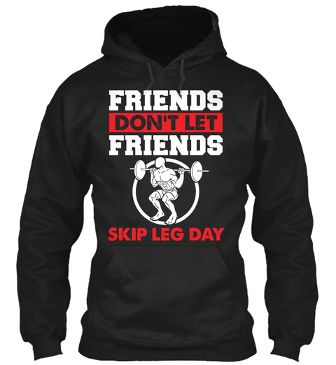 Friends Don't Let Friends Skip Leg Day Black T-Shirt Front