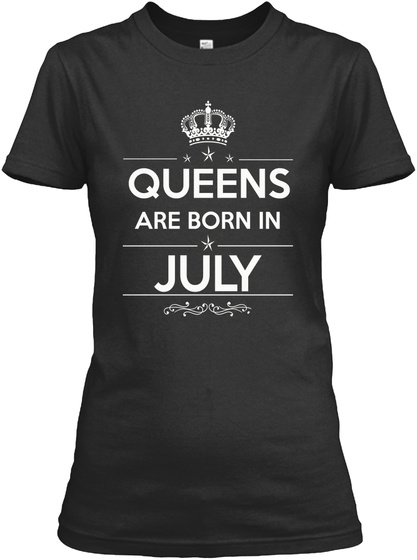 Birthday Queen Are Born In July Black T-Shirt Front