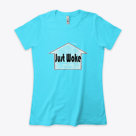 Just Woke (Up) Tahiti Blue  T-Shirt Front