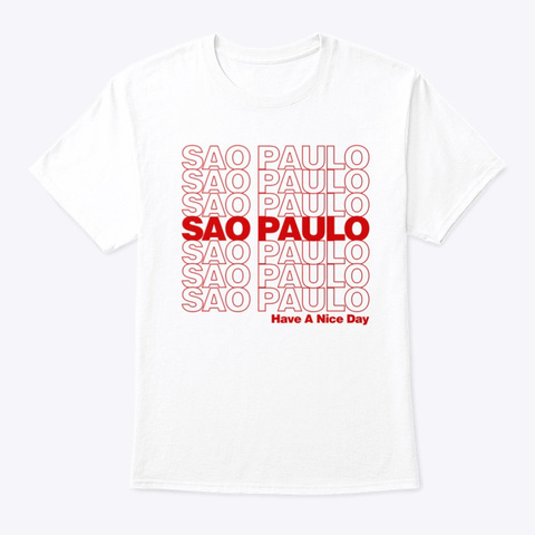 Sao Paulo   Have A Nice Day White T-Shirt Front