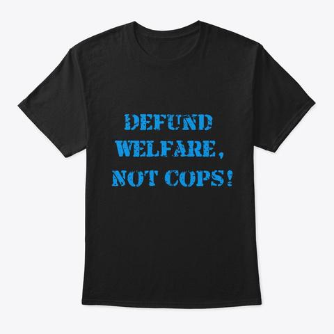 Defund Welfare, Not Cops Black T-Shirt Front