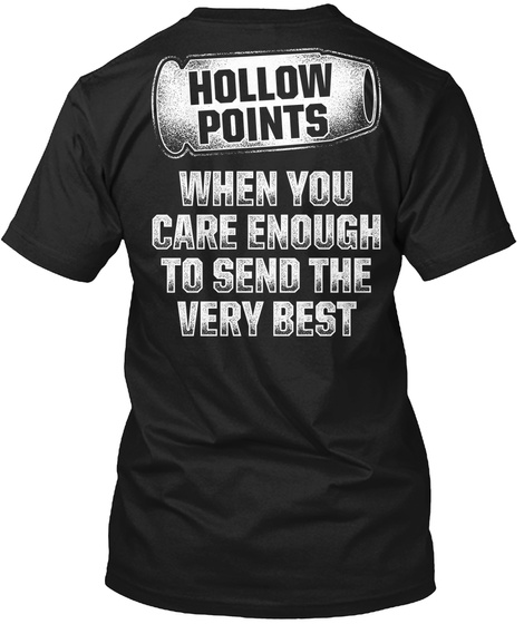 Hollow Points When You Care Enough To Send The Very Best Black T-Shirt Back