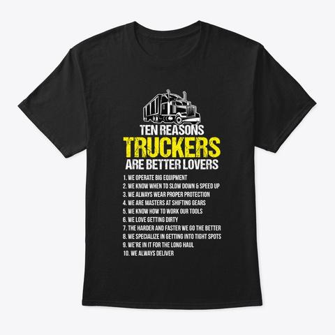 Trucker Ten Reasons Truckers Are Better Black T-Shirt Front