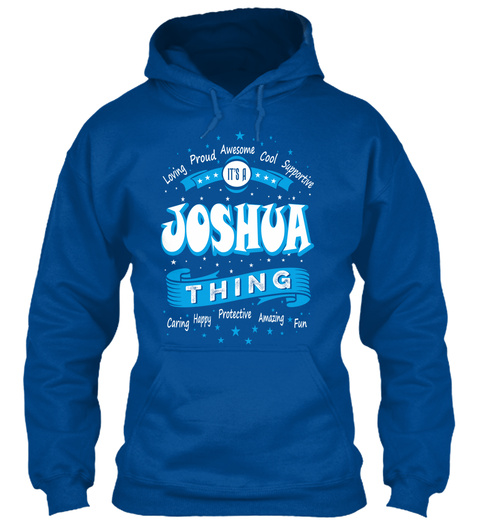 Loving Proud Awesome Supportive Cool It's A Joshua Thing You Wouldn't Understand Royal T-Shirt Front