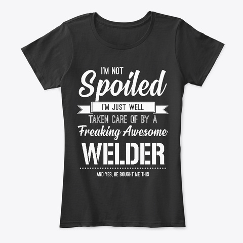 For Wife, Well Taken Care Of By Welder Black T-Shirt Front