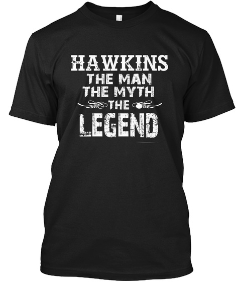 Hawkins The Man The Myth The Legend Black T-Shirt Front
