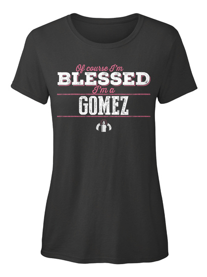 Gomez Of Course I'm Blessed! Black T-Shirt Front