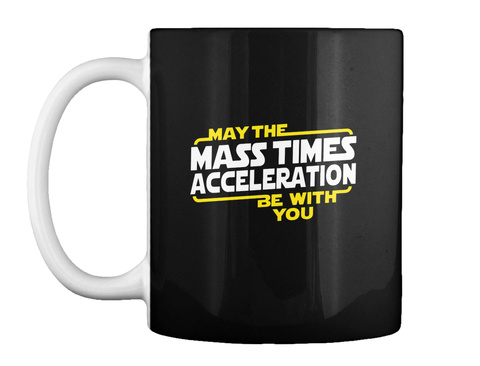 May The Mass Times Acceleration Be With You Black Mug Front