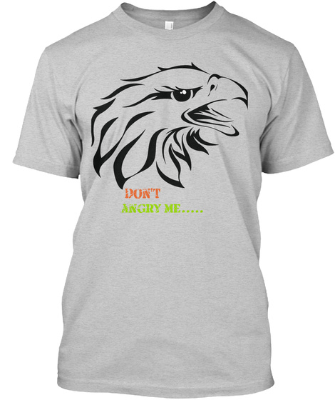 Don't Angry Me..... Light Steel T-Shirt Front