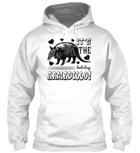 Its The Holiday Armadillo White Sweatshirt Front