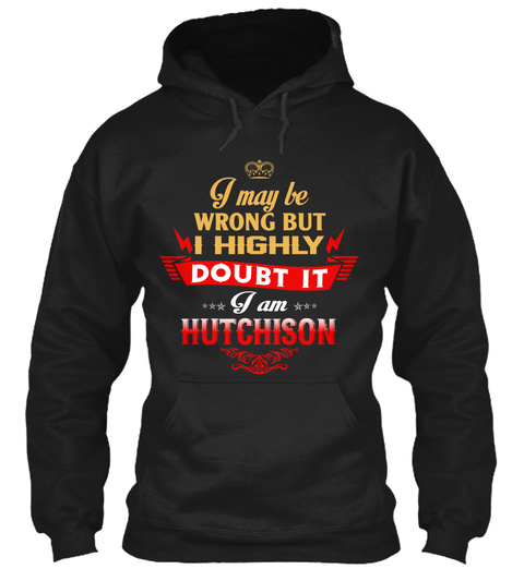 I May Be Wrong But I Highly Doubt It I Am Hutchison Black T-Shirt Front