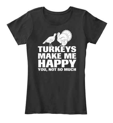 Turkeys Make Me Happy You,Not So Much Black T-Shirt Front