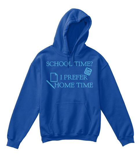 School Time? I Prefer Home Time Royal Blue T-Shirt Front