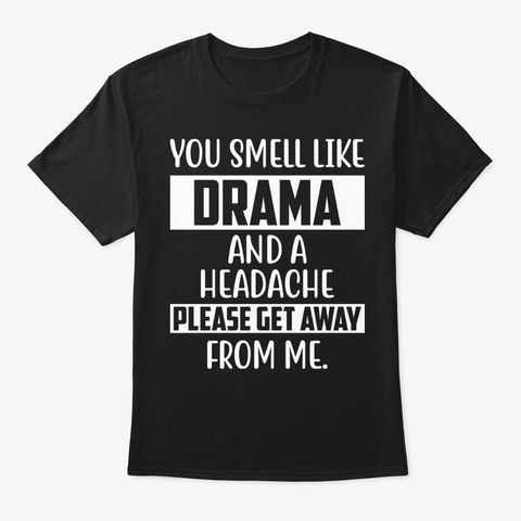 You Smell Like Dra Funny Shirt Hilarious Black T-Shirt Front