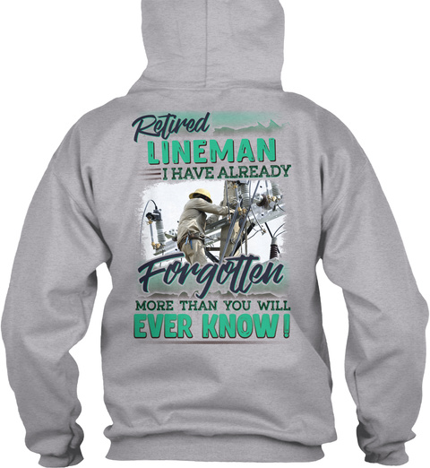 Retired Lineman I Have Already Forgotten More Than You Will Ever Know Sport Grey T-Shirt Back